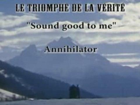 Triomphe de la vérité - Sounds good to me - Annihilator