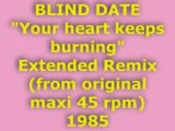 "BLIND DATE ""Your heart keeps burning"" Extended Remix 1985"