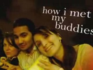 How I met My Buddies