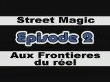 Street Magic : Episode 2 : Aux Frontières du réel