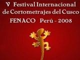 V FESTIVAL INTERNACIONAL DE CORTOMETRAJES CUSCO- FENACO 2008