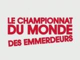 LE CHAMPION DU MONDE DES EMMERDEURS