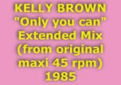 "KELLY BROWN ""Only You can"" Extended Mix 1985"