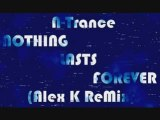 N-Trance - Nothing Lasts Forever (Alex K ReMix)