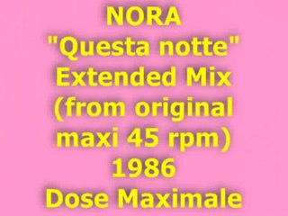 """NORA """"Questa notte"""" Extended Mix 1986 (Dose Maximale)"""