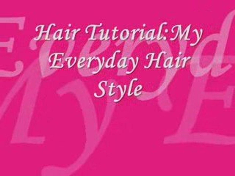Hair Tutorial:My Everyday Hair Style