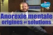 Anorexie mentale, origines et solutions.