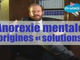 Anorexie mentale, origines et solutions